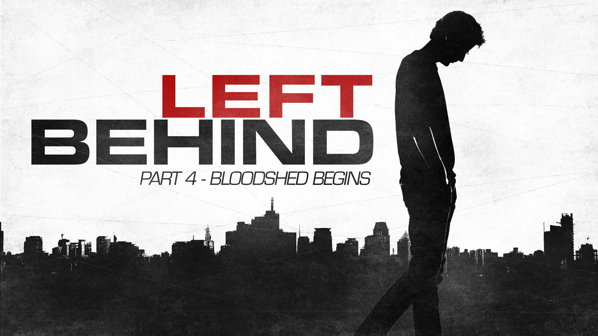 Left Behind – Part 4 – Bloodshed Begins
