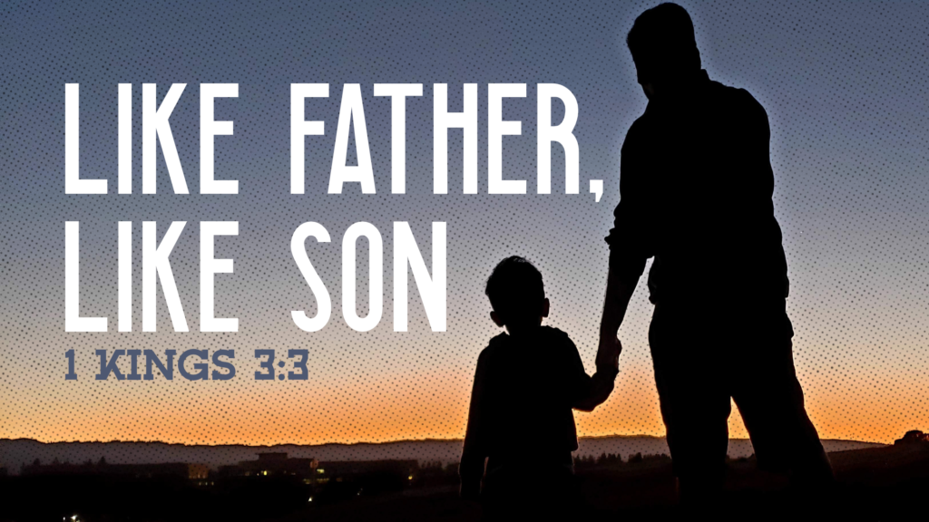 Like Father Like Son. 1 Kings 3:3. The image shows a father and son together.
